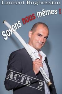 """One Man Show """"Soyons Nous-Mêmes"""" de Laurent Boghossian"""